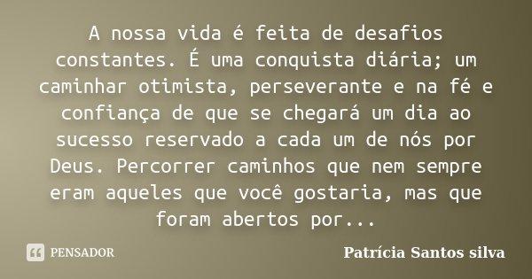 A Nossa Vida é Feita De Desafios Patrícia Santos Silva