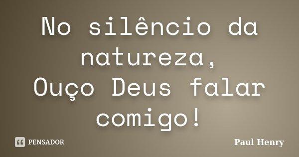 No Silêncio Da Natureza Ouço Deus Paul Henry