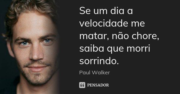 Se Um Dia A Velocidade Me Matar Não Paul Walker