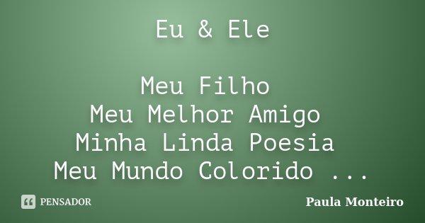 Eu Ele Meu Filho Meu Melhor Amigo Paula Monteiro