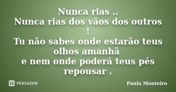 Nunca Rias Nunca Rias Dos Vãos Dos Paula Monteiro