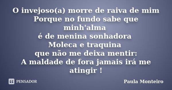 O Invejosoa Morre De Raiva De Mim Paula Monteiro