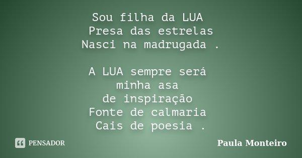 Sou Filha Da Lua Presa Das Estrelas Paula Monteiro