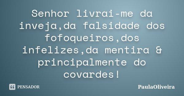 Frases De Falsidade: Senhor Livrai-me Da Inveja,da Falsidade... PaulaOliveira
