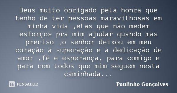 Deus Muito Obrigado Pela Honra Que Tenho... Paulinho Gonçalves