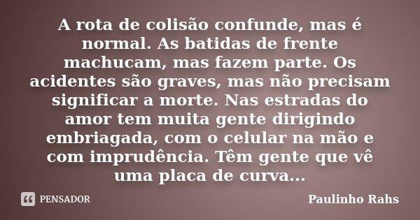 A Rota De Colisão Confunde Mas é Paulinho Rahs
