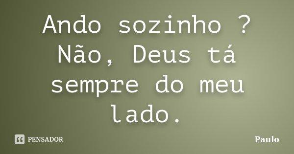 Ando Sozinho Não Deus Tá Sempre Do Paulo