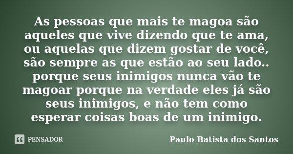 As Pessoas Que Mais Te Magoa São Paulo Batista Dos Santos