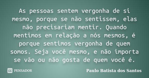 As Pessoas Sentem Vergonha De Si Mesmo Paulo Batista Dos Santos