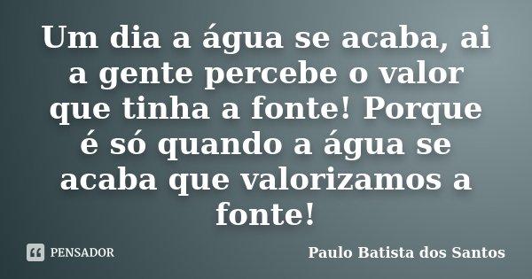 Um Dia A água Se Acaba Ai A Gente Paulo Batista Dos Santos