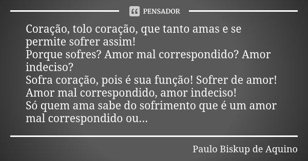 Coração Tolo Coração Que Tanto Paulo Biskup De Aquino