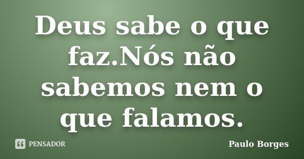 Deus Sabe O Que Faznós Não Sabemos Paulo Borges