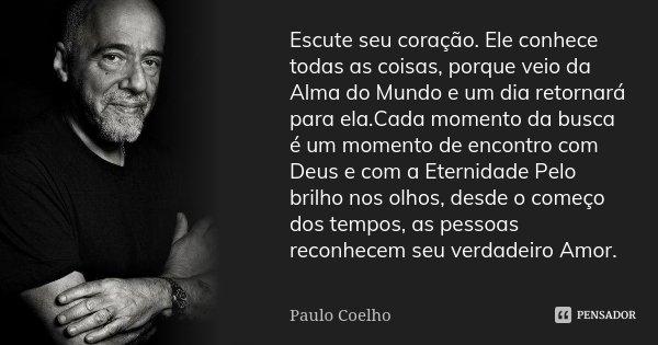 Escute seu coração. Ele conhece todas... Paulo Coelho