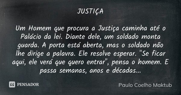 Justiça Um Homem Que Procura A Justiça Paulo Coelho Maktub