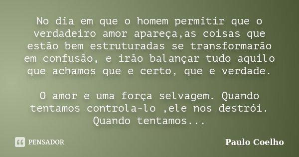No Dia Em Que O Homem Permitir Que O Paulo Coelho