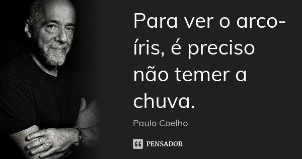 Para Ver O Arco íris é Preciso Não Paulo Coelho