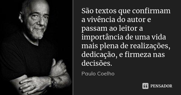 São textos que confirmam a vivência do autor e passam ao leitor a importância de uma vida mais plena de realizações, dedicação, e firmeza nas decisões.... Frase de Paulo Coelho.