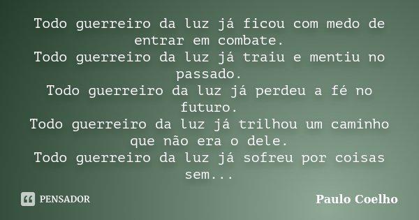 Todo Guerreiro Da Luz Já Ficou Com Medo Paulo Coelho