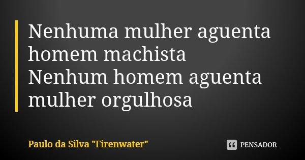 Nenhuma Mulher Aguenta Homem Machista Paulo Da Silva