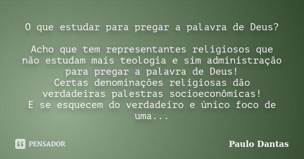 O Que Estudar Para Pregar A Palavra De Paulo Dantas