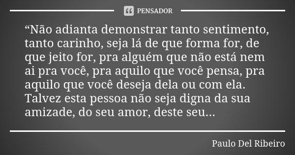 Não Adianta Demonstrar Tanto Paulo Del Ribeiro
