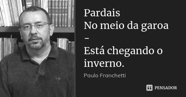 Pardais No meio da garoa - Está chegando o inverno.... Frase de Paulo Franchetti.
