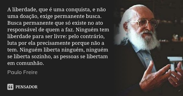A Liberdade Que é Uma Conquista E Paulo Freire