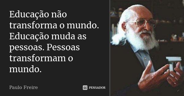 Educação Não Transforma O Mundo Paulo Freire