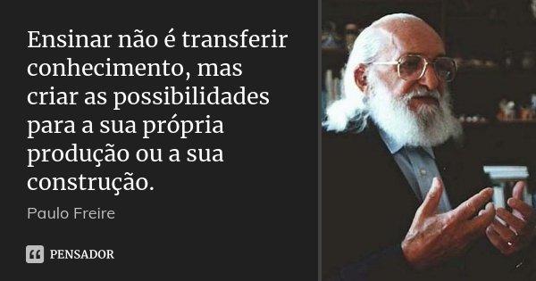 Ensinar Não é Transferir Conhecimento Paulo Freire