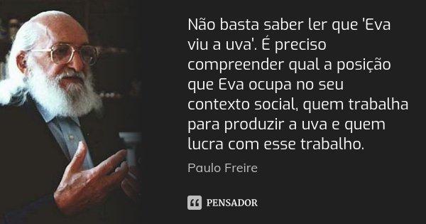 paulo_freire_nao_basta_saber_ler_que_eva_viu_a_uva_e_pr_l48479q.jpg