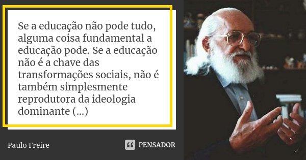 Se A Educação Não Pode Tudo Alguma Paulo Freire
