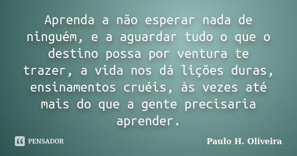 Aprenda A Não Esperar Nada De Ninguém Paulo H Oliveira