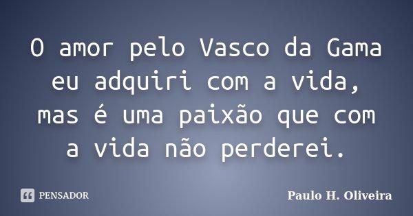 O Amor Pelo Vasco Da Gama Eu Adquiri Com Paulo H Oliveira