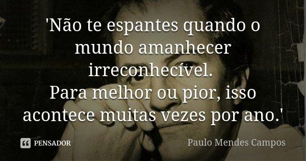 Não te espantes quando o mundo... Paulo Mendes Campos