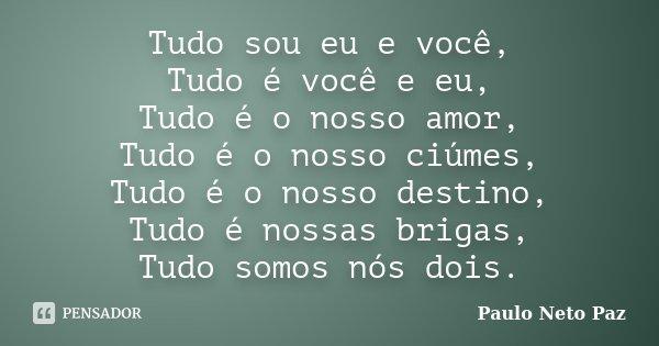 Tudo Sou Eu E Você, Tudo é Você E Eu,... Paulo Neto Paz