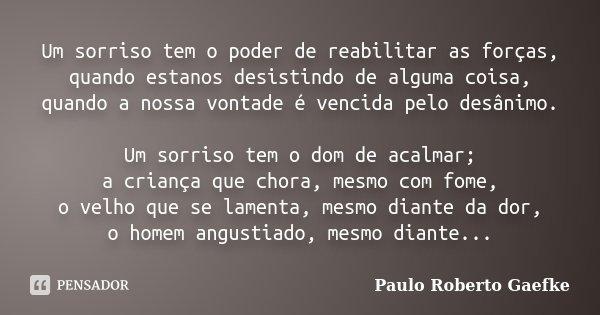 Um Sorriso Tem O Poder De Reabilitar As Paulo Roberto Gaefke