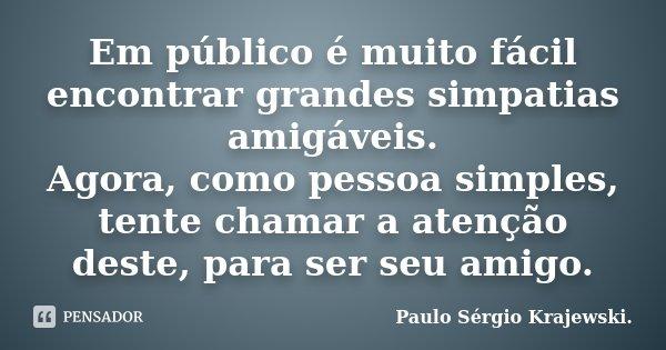 Em Público é Muito Fácil Encontrar Paulo Sérgio Krajewski