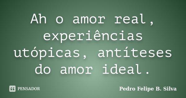 Ah O Amor Real Experiências Utópicas Pedro Felipe B Silva