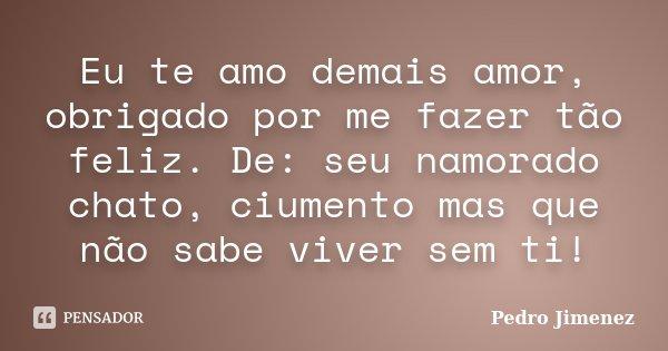 Eu Te Amo Demais Amor Obrigado Por Me Pedro Jimenez