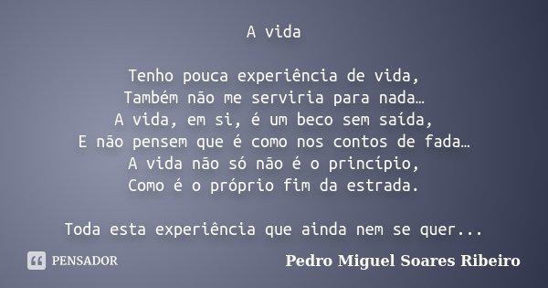 Frases De Experiencia De Vida: A Vida Tenho Pouca Experiência De Vida,... Pedro Miguel