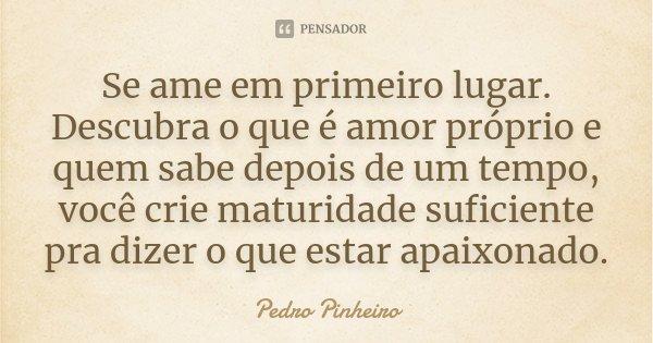 Se Ame Em Primeiro Lugar Descubra O Que Pedro Pinheiro