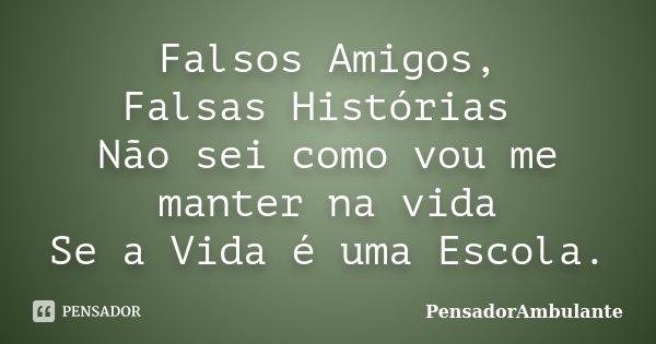Frases De Ironia Para Amigos Falsos: Falsos Amigos, Falsas Histórias Não... PensadorAmbulante