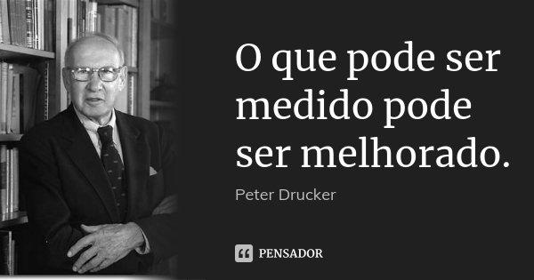 O Que Pode Ser Medido Pode Ser Peter Drucker