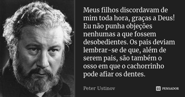 Meus Filhos São Tudo Para Mim: Meus Filhos Discordavam De Mim Toda... Peter Ustinov
