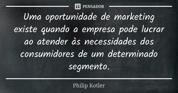Uma Oportunidade De Marketing Existe Philip Kotler
