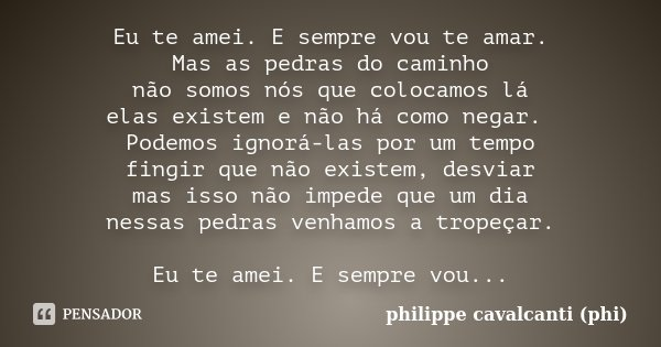 Eu Te Amei E Sempre Vou Te Amar Mas As Philippe Cavalcanti Phi