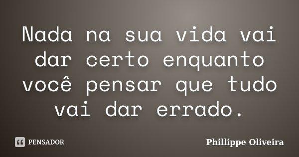 10 Mensagens De Esperança Que Farão Você Acreditar No: Nada Na Sua Vida Vai Dar Certo Enquanto... Phillippe Oliveira