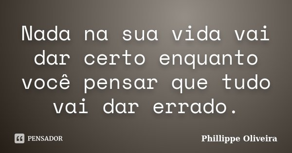 Nada Na Sua Vida Vai Dar Certo Enquanto Phillippe Oliveira