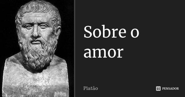 Sobre O Amor Platão