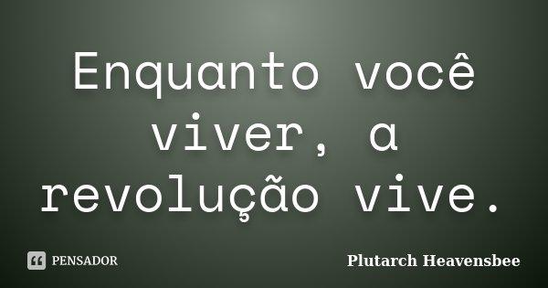 Enquanto você viver, a revolução vive.... Frase de Plutarch Heavensbee.